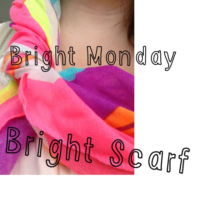 Bright Monday - Bright Scarf