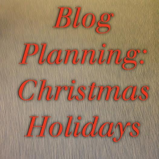 Blog Planning for Christmas Holidays
