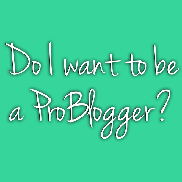 Do I want to be a ProBlogger