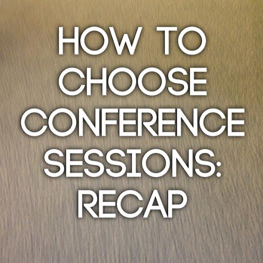 How To Choose Conference Sessions Recap