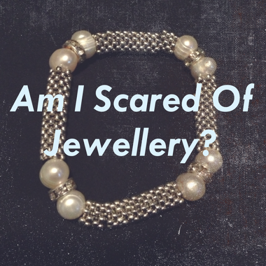 Am I Scared of Jewellery