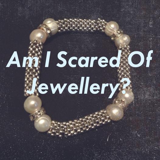 Am I Scared of Jewellery