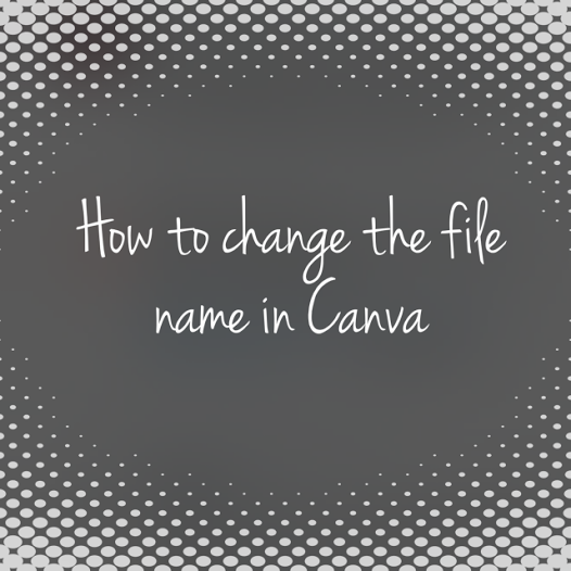 How to change the file name in canva