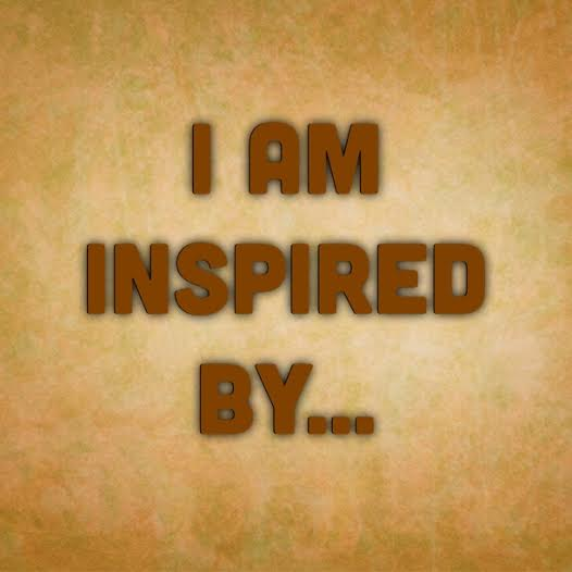 I am inspired by...