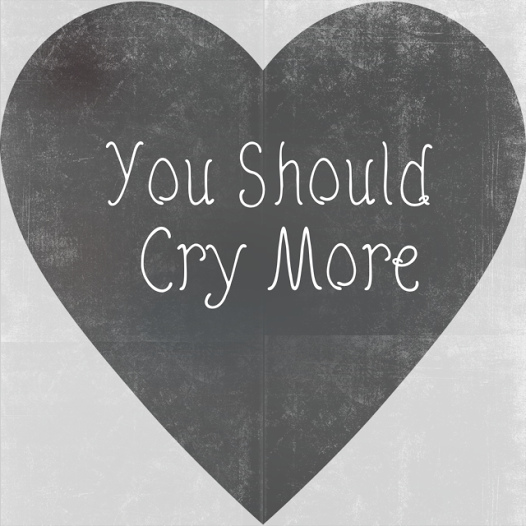 You Should Cry More