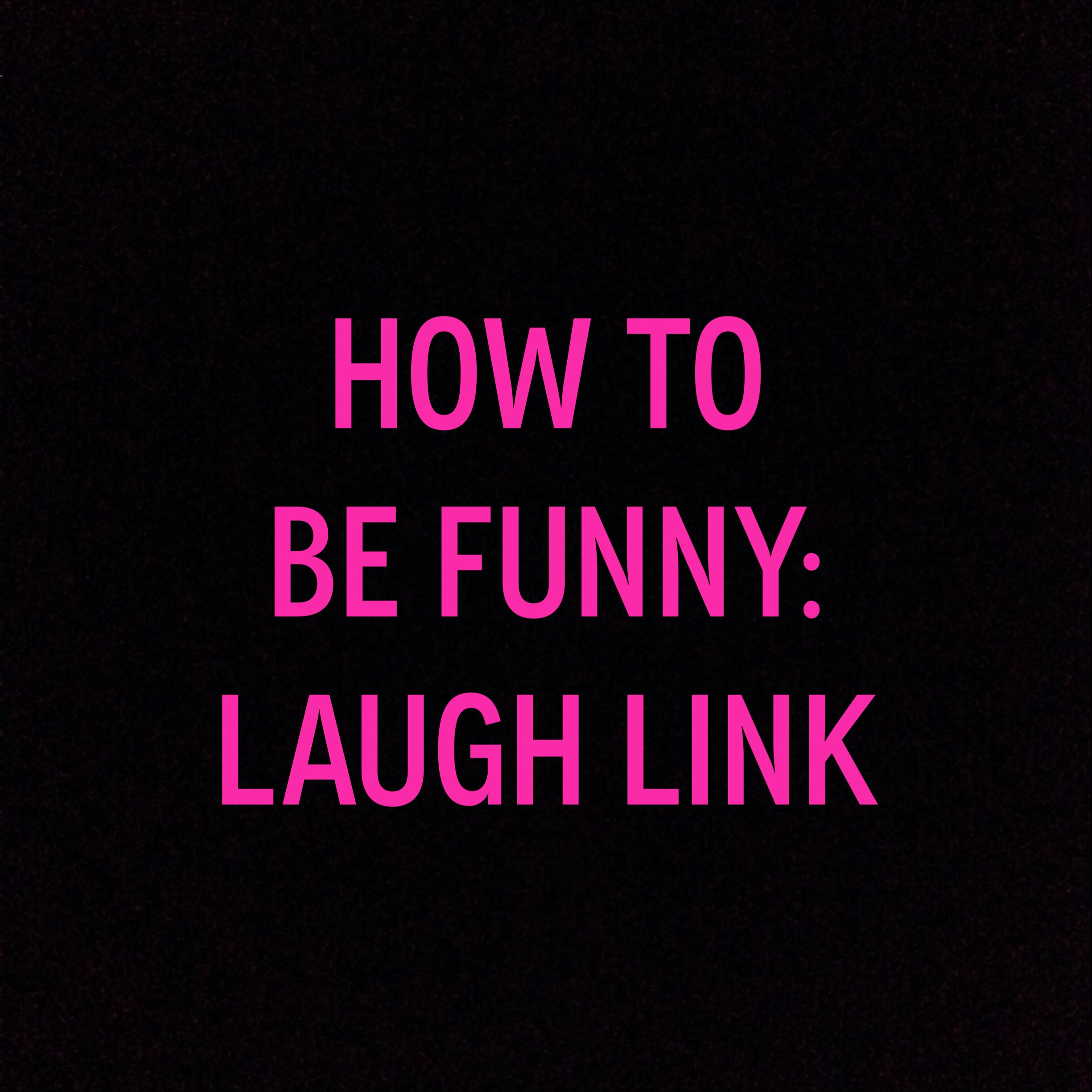 How To Be Funny: Laugh Link