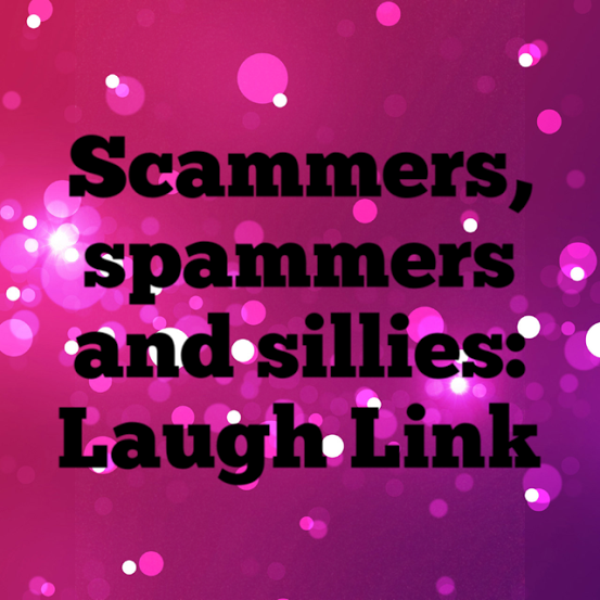 Scammers Spammers and Sillies