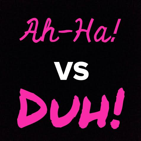 Ah Ha vs Duh