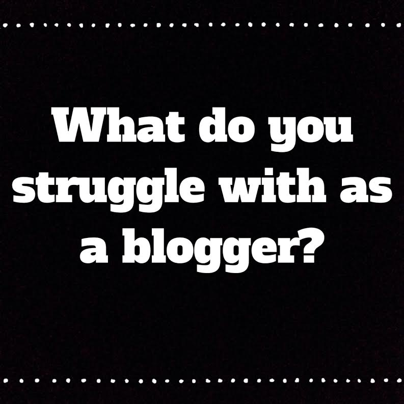 What do you struggle with as a blogger?