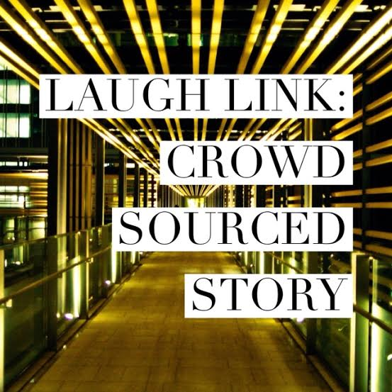 Laugh Link: Crowd Sourced Story