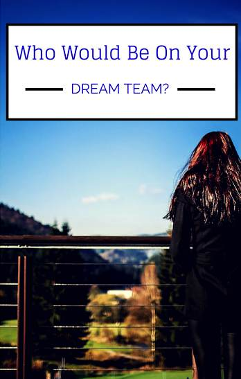 Who Would Be On Your Dream Team?