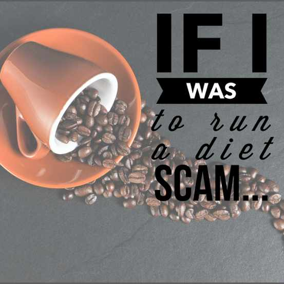 If I Was To Run A Diet Scam