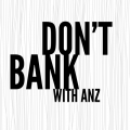 Don't Bank With ANZ