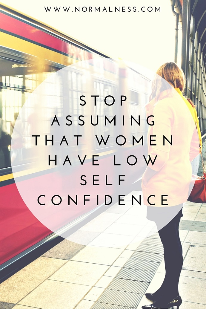 Stop Assuming That Women Have Low Self Confidence