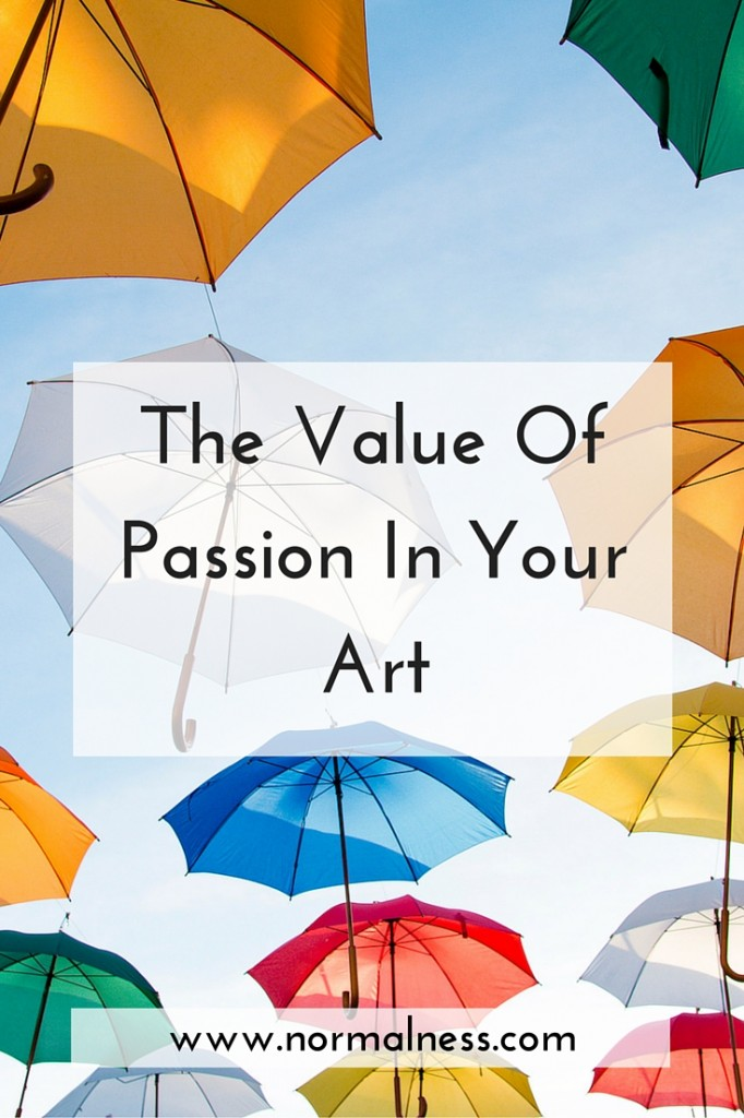 The Value Of Passion In Your Art