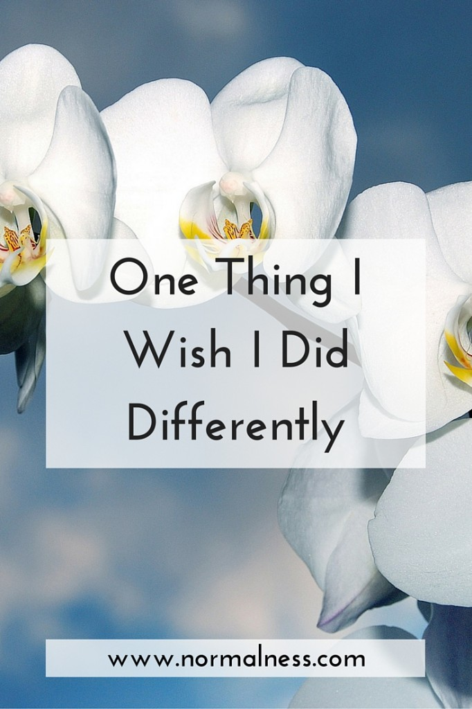 One Thing I Wish I Did Differently