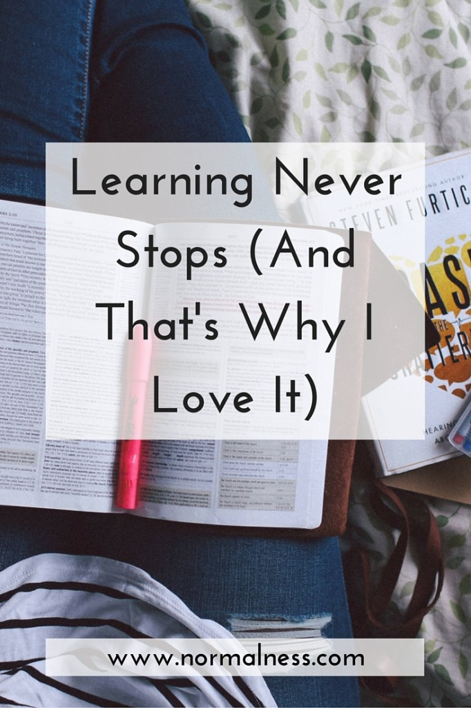 Learning Never Stops (And That's Why I Love It)
