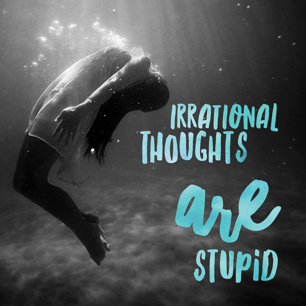 Irrational Thoughts Are Stupid