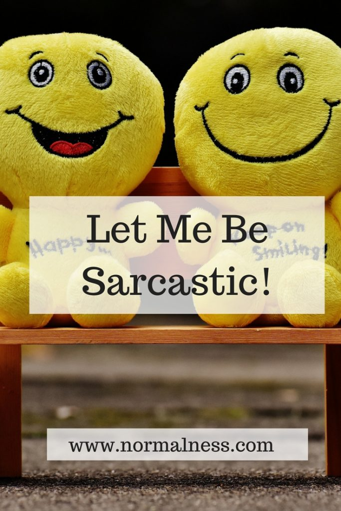 Let Me Be Sarcastic!!