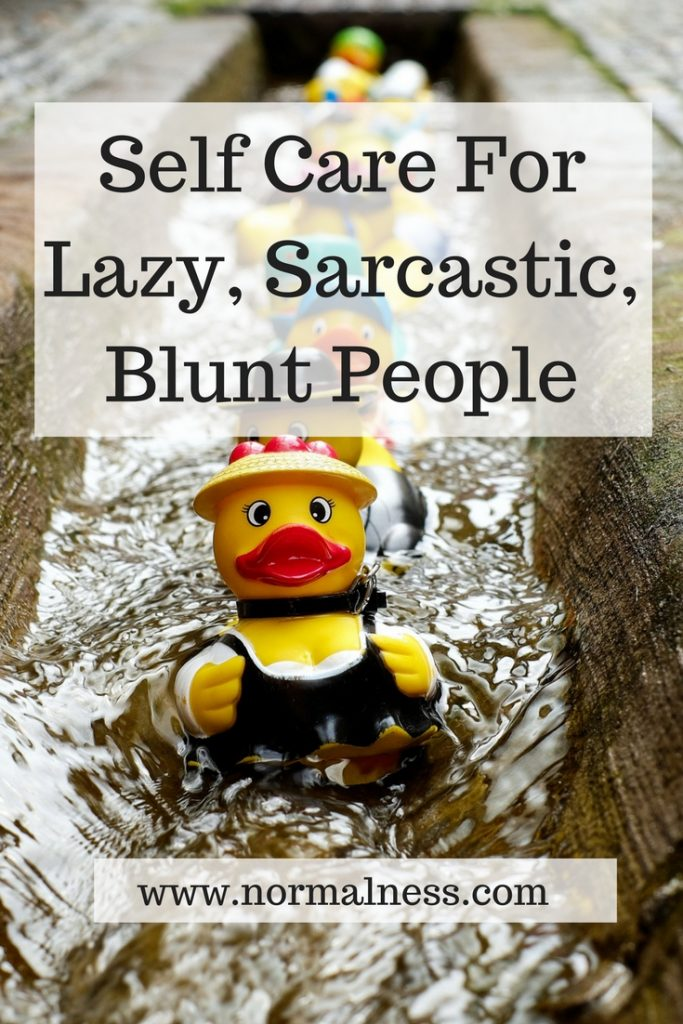 Self Care For Lazy, Sarcastic, Blunt People