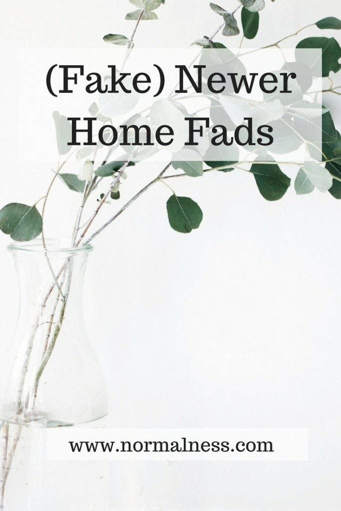 (Fake) Newer Home Fads