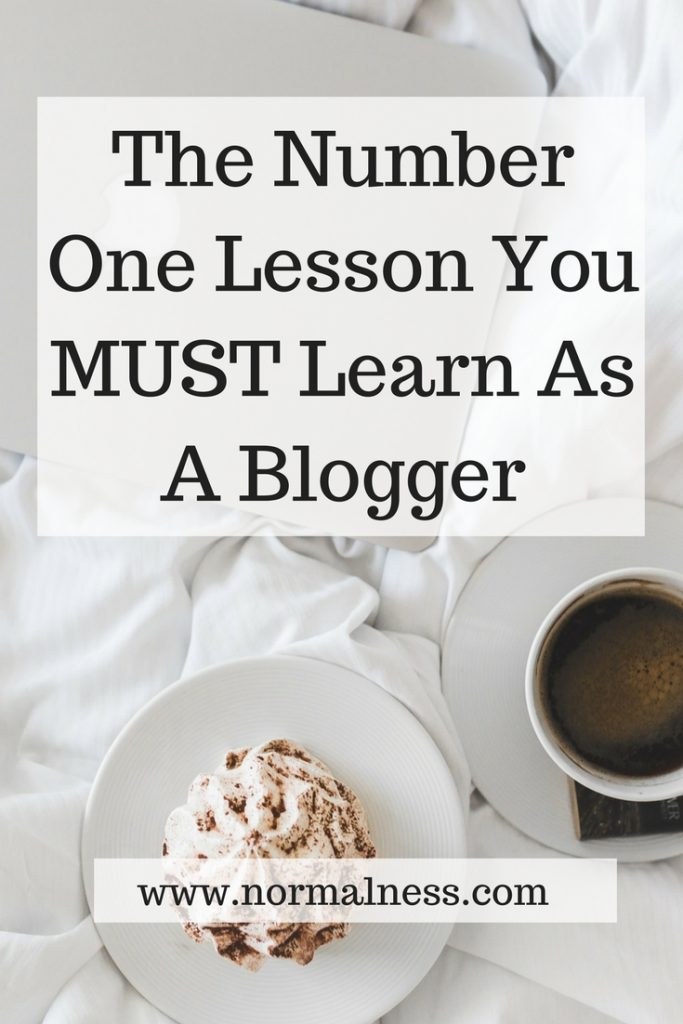 The Number One Lesson You MUST Learn As A Blogger