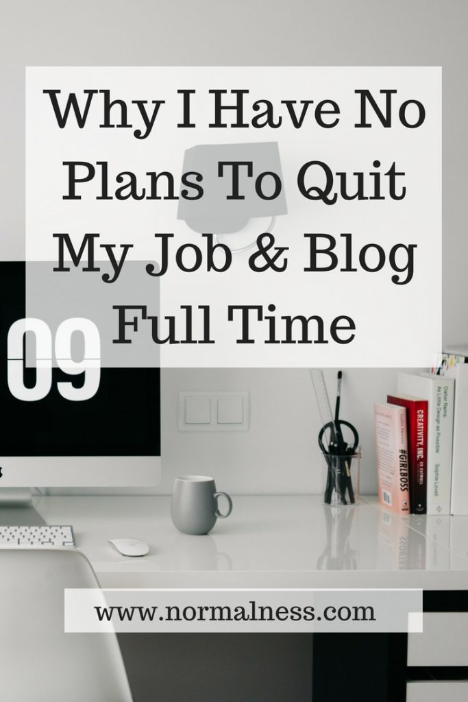 Why I Have No Plans To Quit My Job and Blog Full Time
