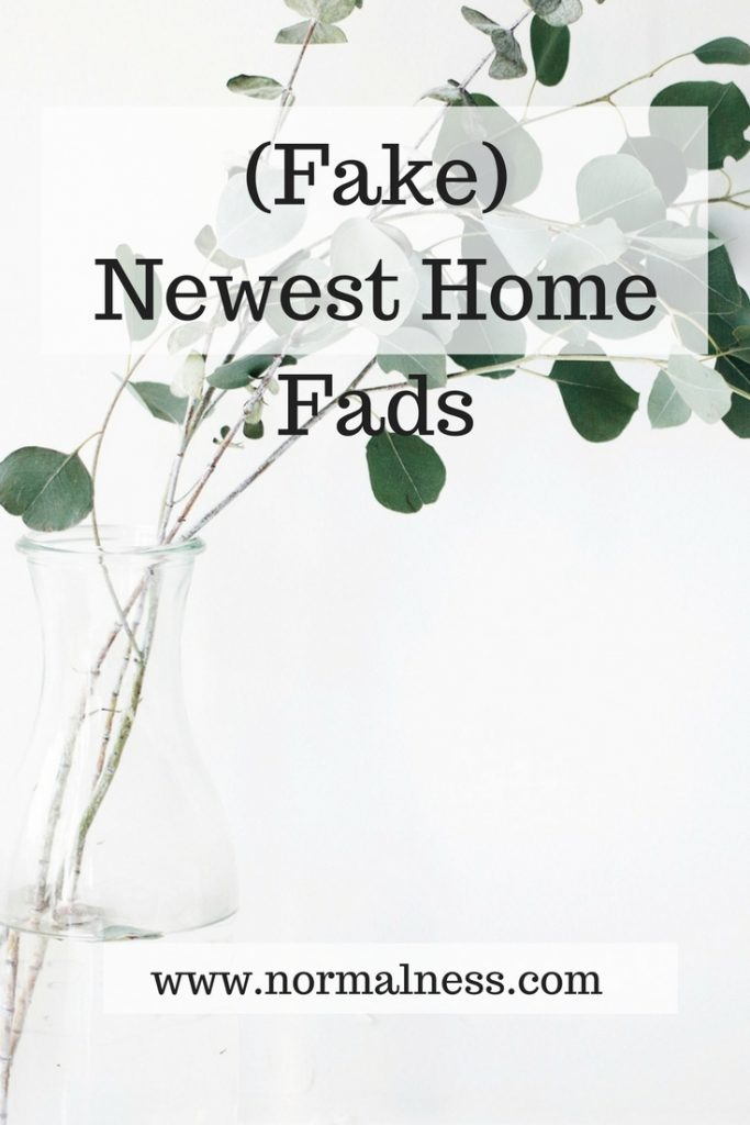 (Fake) Newest Home Fads