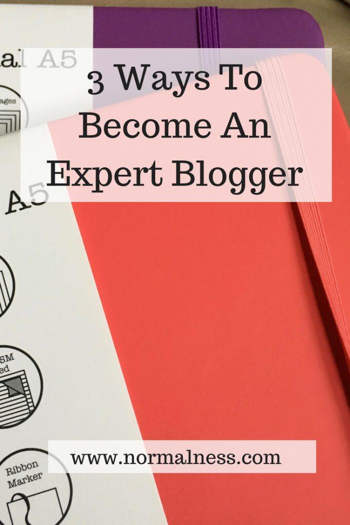 3 Ways To Become An Expert Blogger