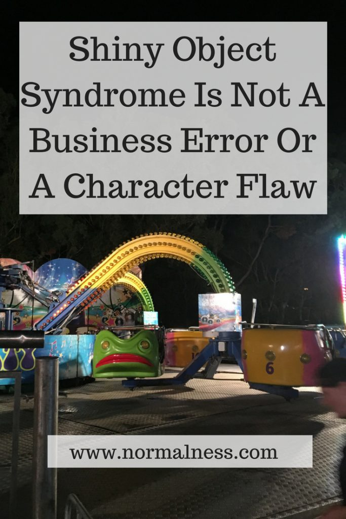 Shiny Object Syndrome Is Not A Business Error Or A Character Flaw