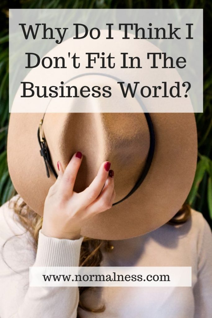 Why Do I Think I Don't Fit In The Business World?