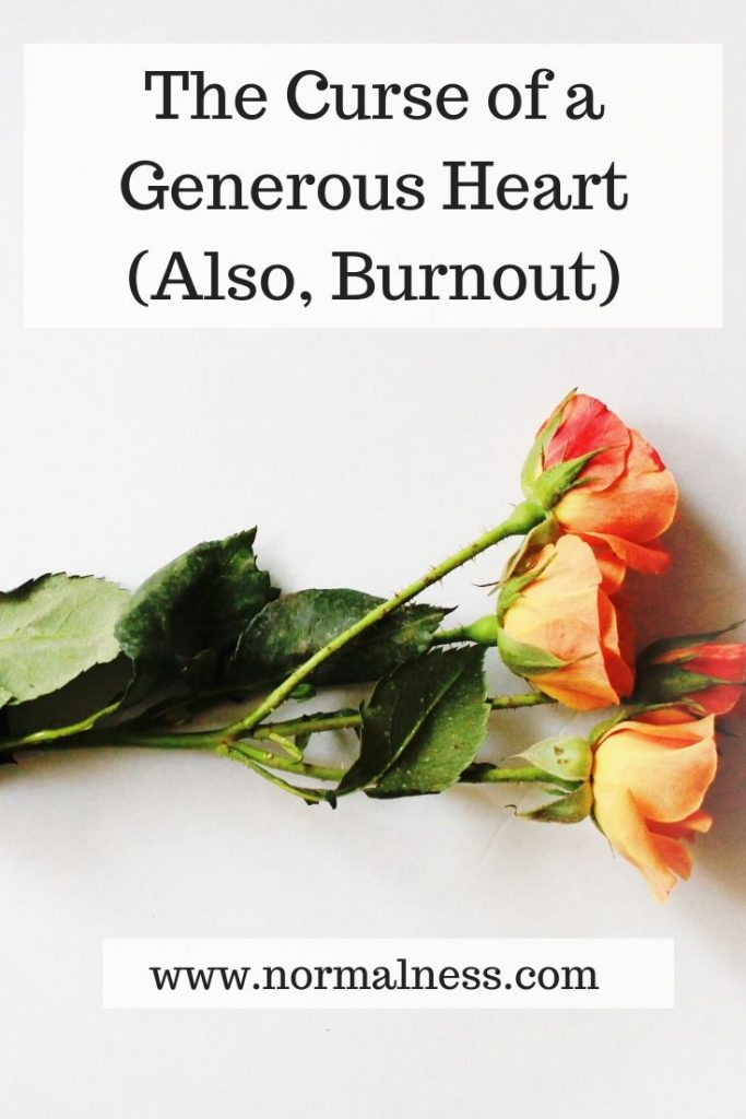 The Curse of a Generous Heart (Also, Burnout)