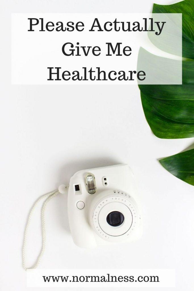 Please Actually Give Me Healthcare