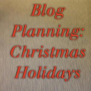 Blog Planning for Christmas Holidays
