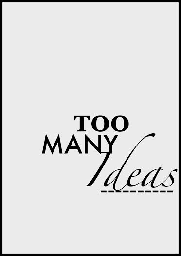 Too Many Ideas