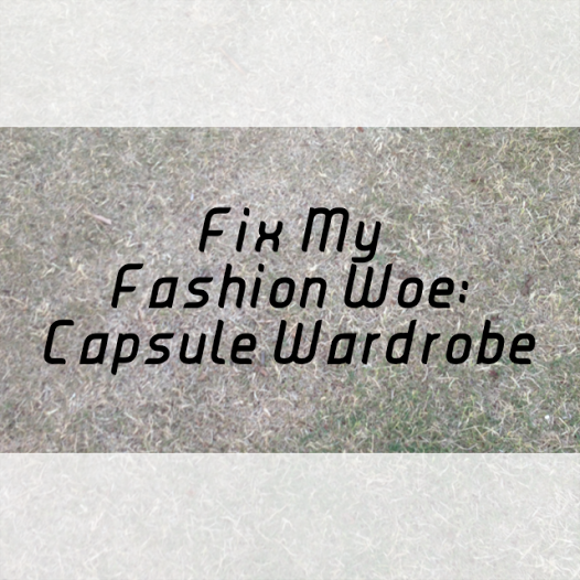 Fix My Fashion Woe: Capsule Wardrobe