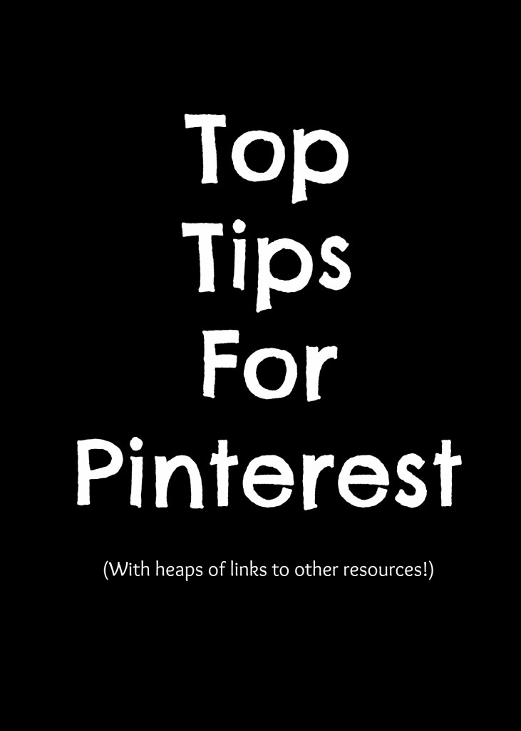 Top Tips For Pinterest (With heaps of links to other resources!)