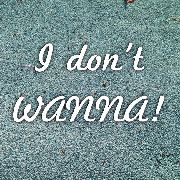 i dont wanna write!