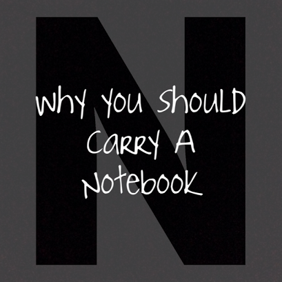 why you should carry a notebook