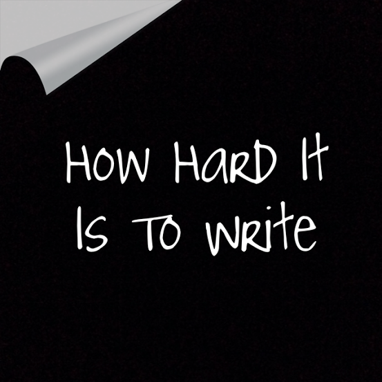 How Hard It Is To Write