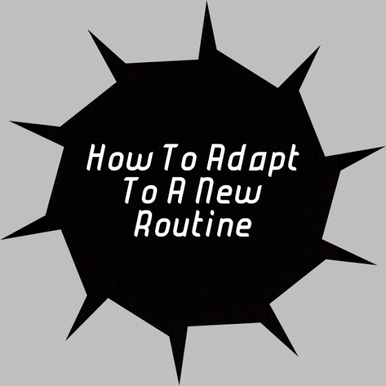 How To Adapt To A New Routine