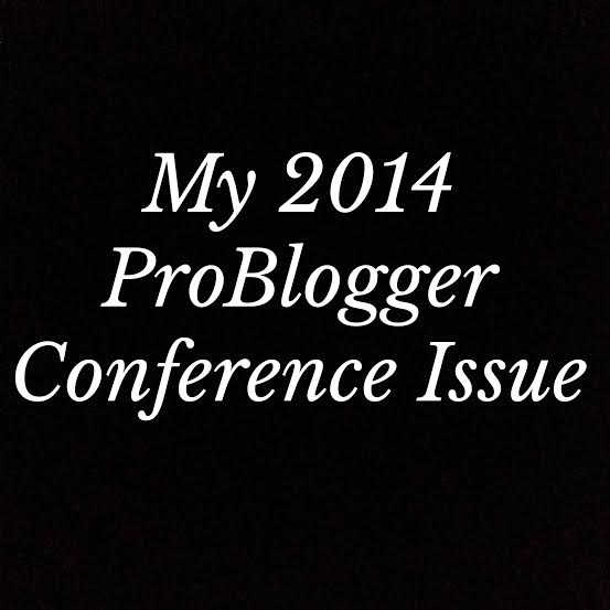My 2014 ProBlogger Conference Issue