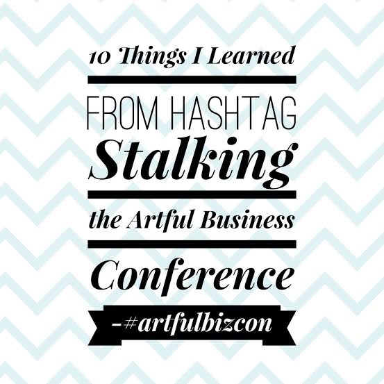 10 Things I Learned from Hashtag Stalking the Artful Business Conference