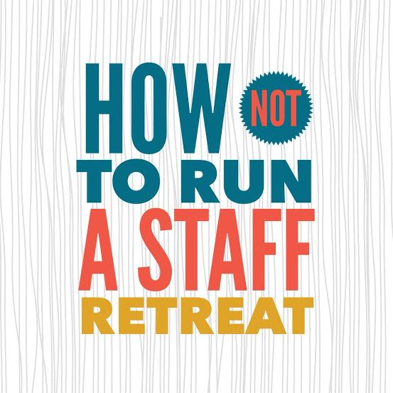 How not to run a staff retreat for How to plan a couples retreat
