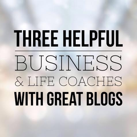 Three Helpful Business and Life Coaches with Great Blogs