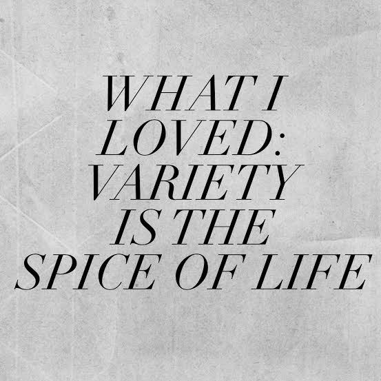 variety is the spice of life essay Contrasts are striking, teddy knows and so, for a variety, the black man to the white house goes, rough-riding o'er society we wonder how 'the spice of life.